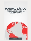 Manual Básico Programación de Tarjeta Tiva C: CON PROYECTOS Y CÓDIGOS DE EJEMPLO (Ilustrado) Cover Image