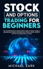 Stock and Options Trading for Beginners: The Comprehensive Quickstart Guide To Build Today A Remarkable Passive Income With Forex Using Secrets Tactic Cover Image