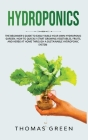 Hydroponics: The Beginner's Guide to Easily Build Your Own Hydroponic Garden. How to Quickly Start Growing Vegetables, Fruits, and Cover Image