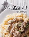 The New Russian Cookbook: A Simple Guide to Delicious Russian Cooking (2nd Edition) Cover Image