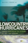 Lowcountry Hurricanes: Three Centuries of Storms at Sea and Ashore (Wormsloe Foundation Publication #12) Cover Image