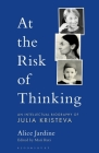 At the Risk of Thinking: An Intellectual Biography of Julia Kristeva (Psychoanalytic Horizons) Cover Image