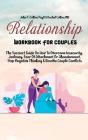 Relationship Workbook For Couples: The Succinct Guide On How To Overcome Insecurity, Jealousy, Fear Of Attachment Or Abandonment, Stop Negative Thinki Cover Image