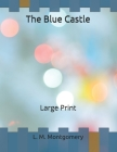 The Blue Castle: Large Print Cover Image