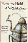 How To Hold a Cockroach: A book for those who are free and don't know it Cover Image