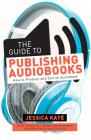 The Guide to Publishing Audiobooks: How to Produce and Sell an Audiobook Cover Image