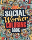 Social Worker Coloring Book: A Snarky, Irreverent, Funny Social Worker Coloring Book Gift Idea for Social Workers Cover Image