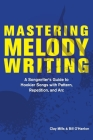 Mastering Melody Writing: A Songwriter's Guide to  Hookier Songs With Pattern, Repetition, and Arc Cover Image