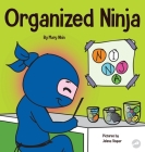 Organized Ninja: A Children's Book About Organization and Overcoming Messy Habits Cover Image