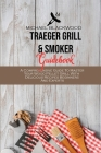 Traeger Grill and Smoker Guidebook: A Comprehensive Guide To Master Your Wood Pellet Grill With Delicious Recipes Beginners And Experts Cover Image