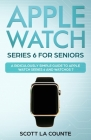 Apple Watch Series 6 For Seniors: A Ridiculously Simple Guide To Apple Watch Series 6 and WatchOS 7 Cover Image