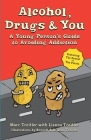 Alcohol, Drugs & You: A Young Person's Guide to Avoiding Addiction Cover Image