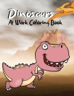 Dinosaurs At Work Coloring Book: National Geographic Little Kids First Book Collector's Set, Animals, Dinosaurs, National Geographic Little Kids First Cover Image