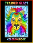 Stained Glass Coloring Book: Animal Designs - Stress Relieving Designs Animals Cover Image