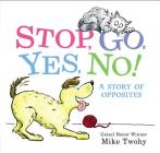 Stop, Go, Yes, No!: A Story of Opposites Cover Image