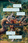Make Yourselves Gods: Mormons and the Unfinished Business of American Secularism (Class 200: New Studies in Religion) Cover Image