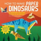 How to Make Paper Dinosaurs: 25 awesome creatures to fold in an instant: includes 50 pieces of origami paper Cover Image