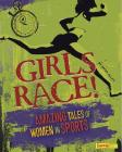 Girls Race!: Amazing Tales of Women in Sports (Girls Rock!) Cover Image