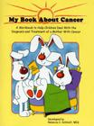 My Book about Cancer: A Workbook to Help Children Deal with the Diagnosis and Treatment of a Mother with Cancer Cover Image