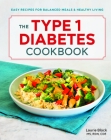 The Type 1 Diabetes Cookbook: Easy Recipes for Balanced Meals and Healthy Living Cover Image