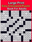 Large Print Easy Crossword Puzzle Book For Adults: Crossword Puzzle Book for Adults Medium Level Crosswords Puzzles Easy to Read Crossword Puzzles Wit Cover Image