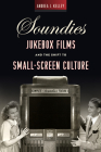 Soundies Jukebox Films and the Shift to Small-Screen Culture (Techniques of the Moving Image) Cover Image