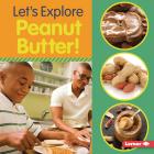 Let's Explore Peanut Butter! Cover Image