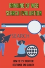 Ranking Of Web Search Evaluation: How To Test Them For Relevance And Quality: How To Search Engine Information Retrieval In Practice Cover Image