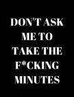 Don't Ask Me To Take The F*cking Minutes: Funny office minute taking notebook for secret santa, gift or present Cover Image