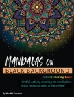 Mandalas on Black Background: Mindful activity coloring for meditation, stress reduction and anxiety relief Cover Image