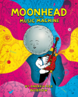 Moonhead and the Music Machine [graphic Novel] Cover Image