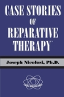 Case Stories of Reparative Therapy (TM), by Joseph Nicolosi, PH.D. Cover Image