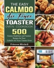 The Easy CalmDo Air Fryer Toaster Oven Cookbook: 500 Fastest, Healthiest and Tastiest Recipes for Your CalmDo Air Fryer Toaster Oven Cover Image