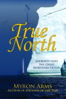 True North: Journeys Into the Great Northern Ocean Cover Image