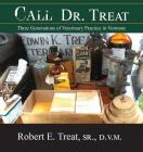 Call Dr. Treat: Three Generations of Veterinary Practice in Vermont Cover Image