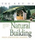 The Art of Natural Building: Design, Construction, Resources Cover Image