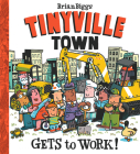 Gets to Work! (A Tinyville Town Book) Cover Image