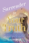 Surrender To Your Truth: A Powerful Journey to Explore the Depths of your Soul and Awaken your Sexual Power Cover Image