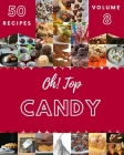 Oh! Top 50 Candy Recipes Volume 8: Everything You Need in One Candy Cookbook! Cover Image
