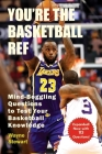 You're the Basketball Ref: Mind-Boggling Questions to Test Your Basketball Knowledge Cover Image