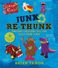 ScrapKins: Junk Re-Thunk: Amazing Creations You Can Make from Junk! Cover Image