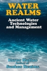 Water Realms: Ancient Water Technologies and Management Cover Image