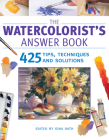 The Watercolorist's Answer Book: 425 Tips, Techniques and Solutions Cover Image