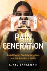 Pain Generation: Social Media, Feminist Activism, and the Neoliberal Selfie Cover Image