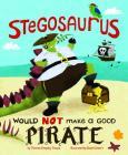 Stegosaurus Would Not Make a Good Pirate (Dinosaur Daydreams) Cover Image