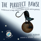 The Purrfect Pawse: A Little Book to Help Children Pause, Stretch and Be Grateful Cover Image