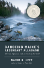 Canoeing Maine's Legendary Allagash: Thoreau, Romance, and Survival of the Wild Cover Image
