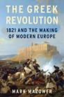 The Greek Revolution: 1821 and the Making of Modern Europe Cover Image