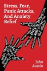 Stress, Fear, Panic Attacks, and Anxiety Relief: How to deal with anxiety, stress, fear, panic attacks for adults, teens, and kids. Tools and therapy Cover Image