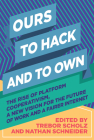 Ours to Hack and to Own: The Rise of Platform Cooperativism, a New Vision for the Future of Work and a Fairer Internet Cover Image